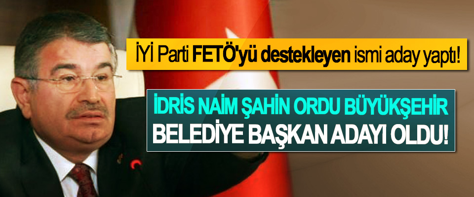 İYİ Parti FETÖ'yü destekleyen ismi aday yaptı!