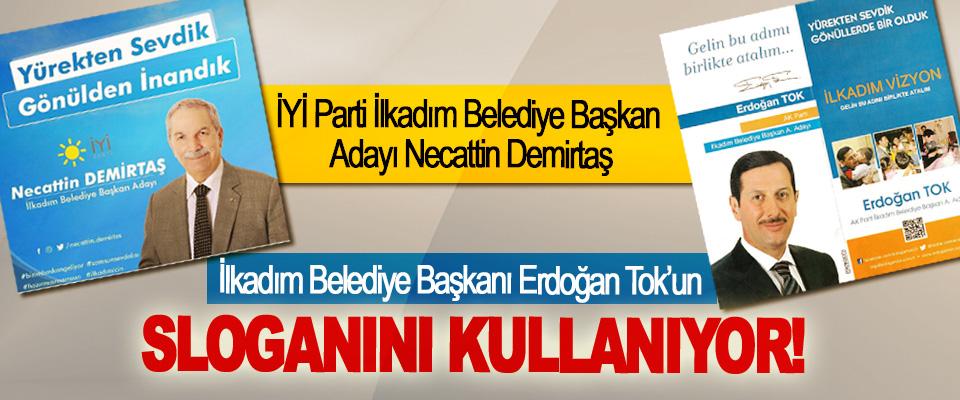 İYİ Parti İlkadım Belediye Başkan Adayı Necattin Demirtaş İlkadım Belediye Başkanı Erdoğan Tok'un Sloganını Kullanıyor!