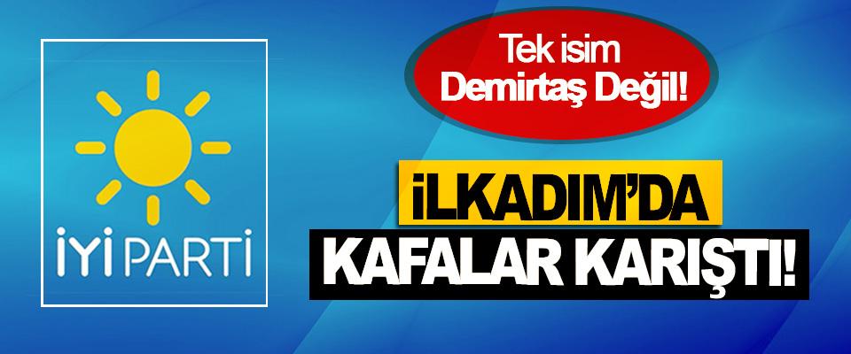İYİ Parti İlkadım'da kafalar karıştı!