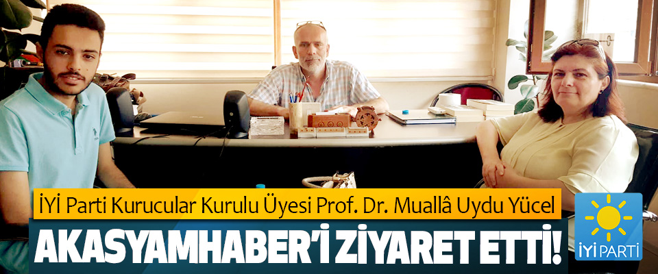 İYİ Parti Kurucular Kurulu Üyesi Prof. Dr. Muallâ Uydu Yücel Akasyamhaber'i ziyaret etti!
