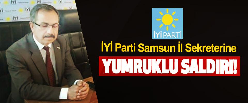 İYİ Parti Samsun İl Sekreterine Yumruklu Saldırı!