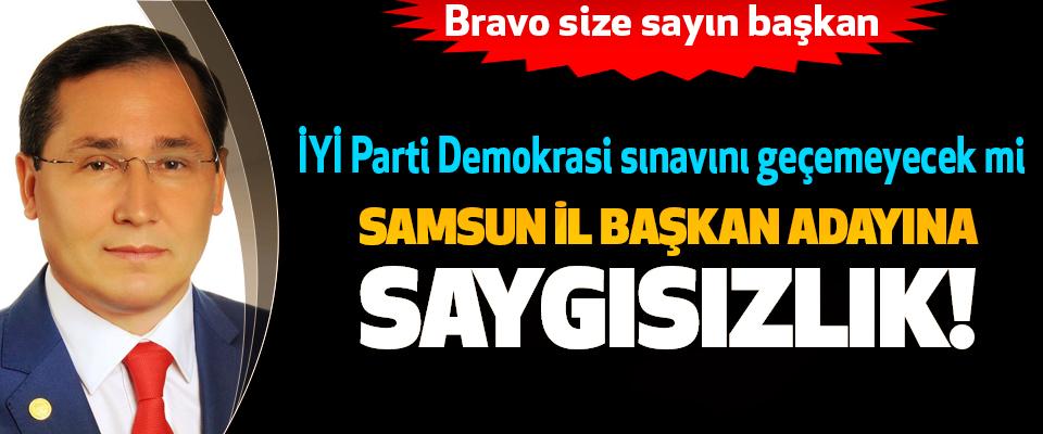 İYİ Parti Samsun il başkan adayına saygısızlık!