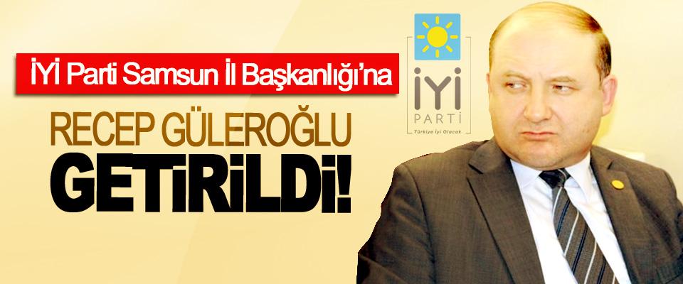 İYİ Parti Samsun İl Başkanlığı'na Recep Güleroğlu getirildi!