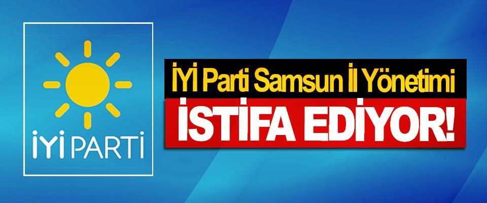 İYİ Parti Samsun İl Yönetimi İstifa Ediyor!