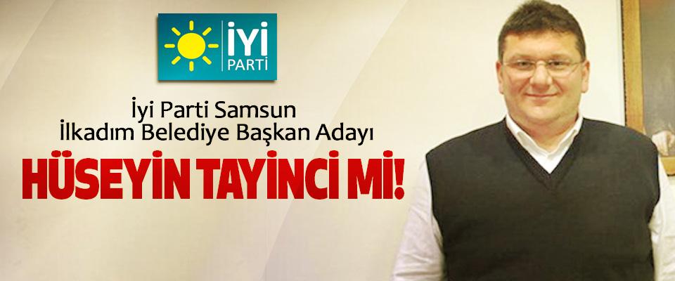 İyi Parti Samsun İlkadım Belediye Başkan Adayı Hüseyin tayinci mi!