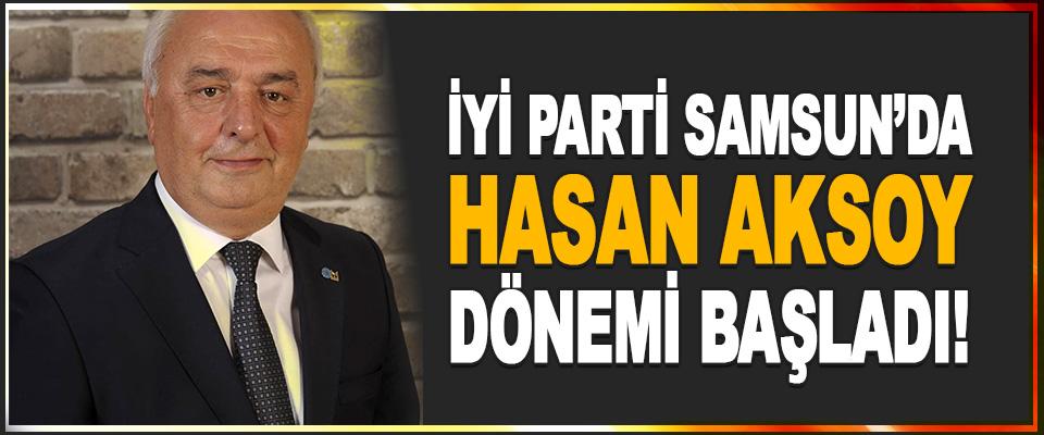 İyi Parti Samsun'da Hasan Aksoy Dönemi Başladı!