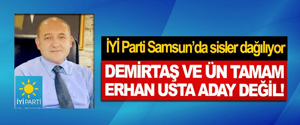 İYİ Parti Samsun'da sisler dağılıyor, Demirtaş ve Ün tamam Erhan Usta aday değil!