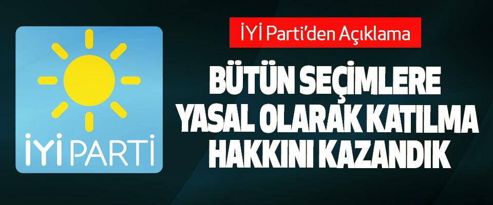 İYİ Parti'den Açıklama; Bütün Seçimlere Yasal Olarak Katılma Hakkını Kazandık