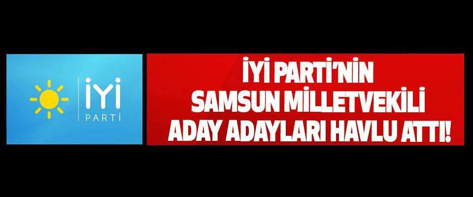 İyi Parti'nin Samsun milletvekili aday adayları havlu attı!