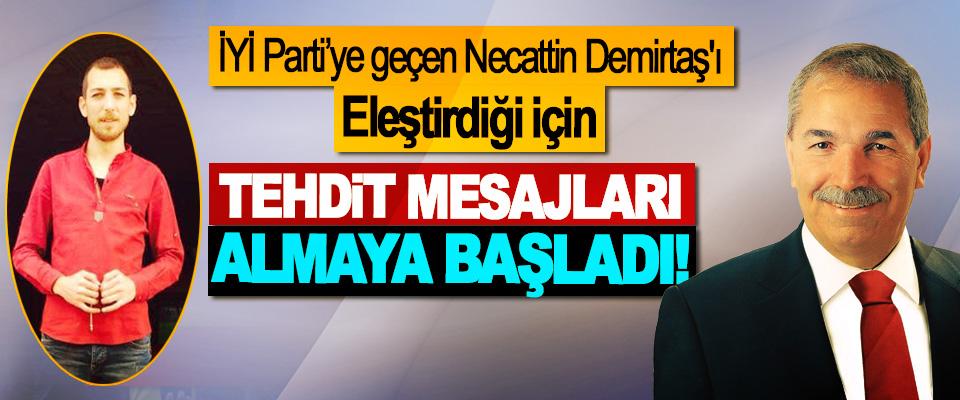 İYİ Parti'ye geçen Necattin Demirtaş'ı Eleştirdiği için Tehdit mesajları almaya başladı!