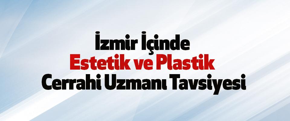 İzmir İçinde Estetik ve Plastik Cerrahi Uzmanı Tavsiyesi