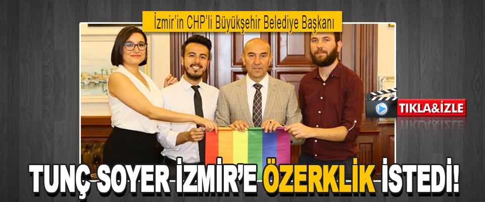 İzmir'in CHP'li Büyükşehir Belediye Başkanı Tunç Soyer İzmir'e Özerklik İstedi!
