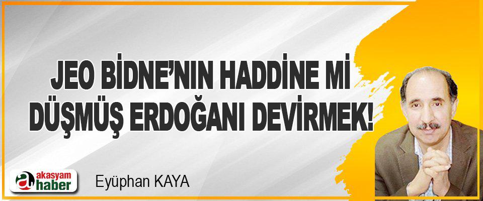 Jeo Bidne'nın Haddine mi Düşmüş, Erdoğanı Devirmek!