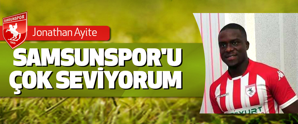 Jonathan Ayite; Samsunspor'u Çok Seviyorum