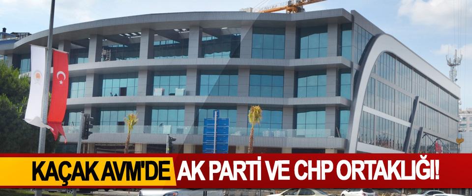 Kaçak AVM'de Ak Parti ve CHP ortaklığı!