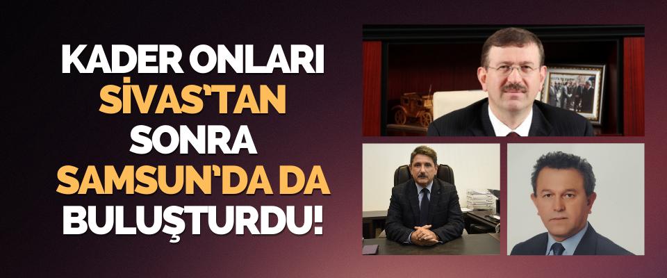Kader Onları Sivas'tan Sonra Samsun'da da Buluşturdu!