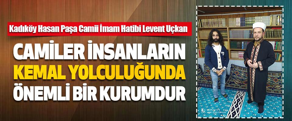 Kadıköy Hasan Paşa Camii İmam Hatibi Levent Uçkan