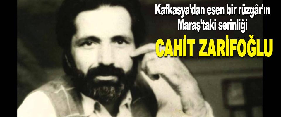 Kafkasya'dan esen bir rüzgâr'ın Maraş'taki serinliği Cahit Zarifoğlu