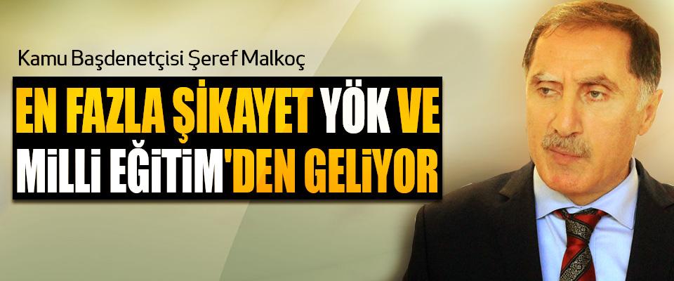 Kamu Başdenetçisi Şeref Malkoç: En Fazla Şikayet YÖK Ve Milli Eğitim'den Geliyor