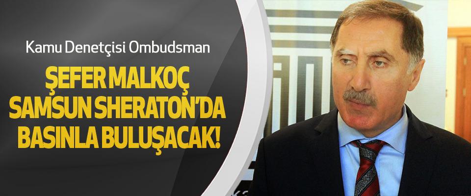 Kamu Denetçisi Ombudsman Şefer Malkoç Samsun Sheraton'da Basınla Buluşacak!