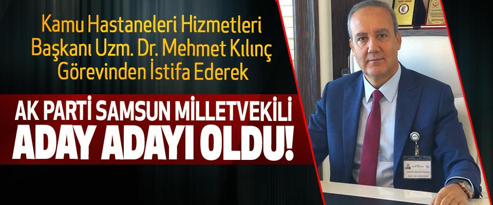 Kamu Hastaneleri Hizmetleri Başkanı Uzm. Dr. Mehmet Kılınç Ak parti samsun milletvekili aday adayı oldu!