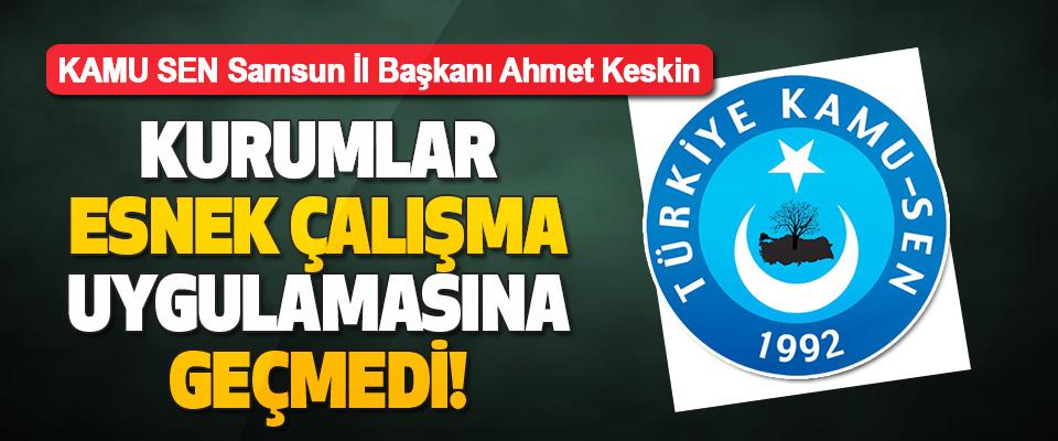 KAMU SEN Samsun İl Başkanı Ahmet Keskin