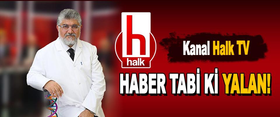 Kanal Halk TV Haber Tabi Ki Yalan!