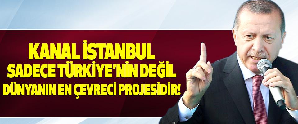 Kanal istanbul sadece türkiye'nin değil belki de dünyanın en çevreci projesi olarak hayata geçirilecektir!