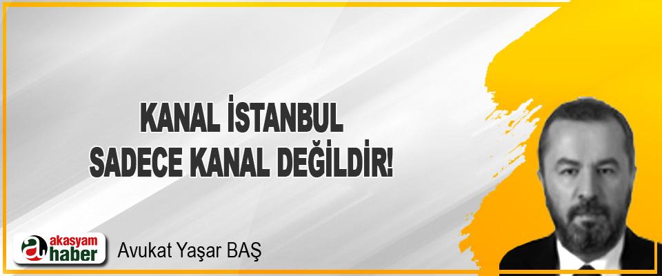 Kanal İstanbul, Sadece Kanal Değildir!