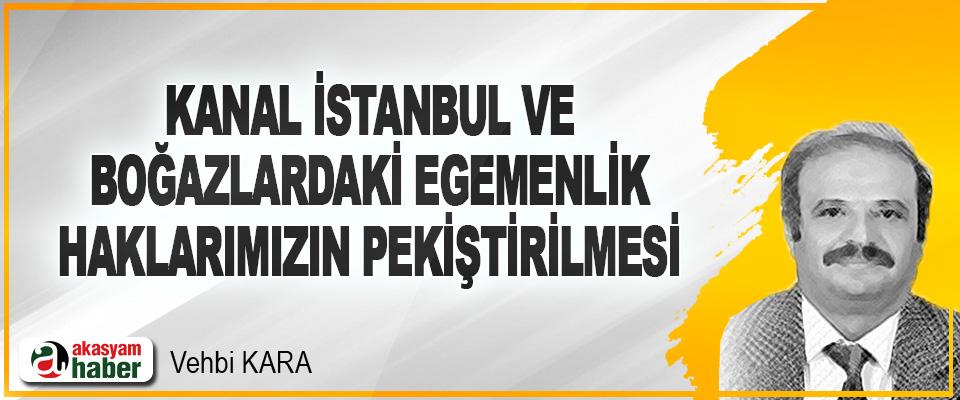 Kanal İstanbul ve Boğazlardaki Egemenlik Haklarımızın Pekiştirilmesi