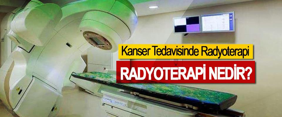 Kanser Tedavisinde Radyoterapi Radyoterapi nedir?