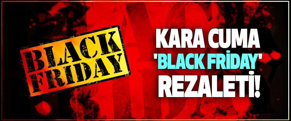 Kara Cuma 'Black Friday' rezaleti!