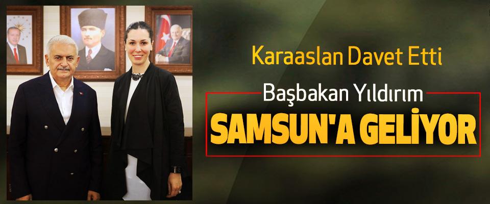 Karaaslan Davet Etti Başbakan Yıldırım, Samsun'a Geliyor
