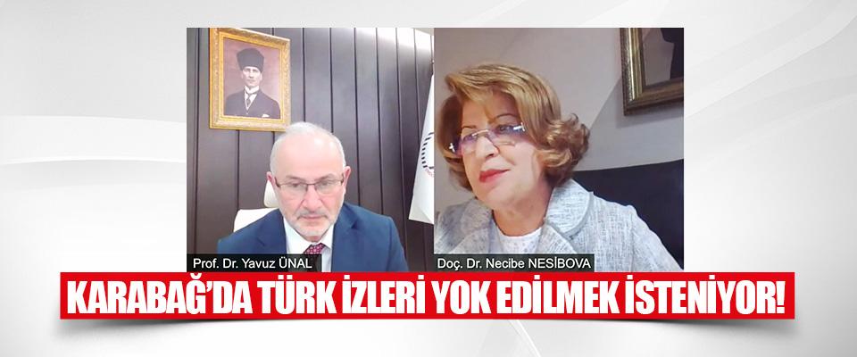Karabağ'da Türk İzleri Yok Edilmek İsteniyor!
