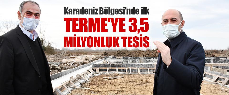 Karadeniz Bölgesi'nde ilk Terme'ye 3,5 Milyonluk Tesis
