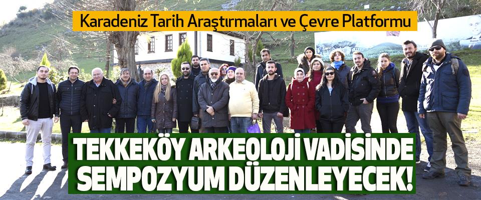 Karadeniz Tarih Araştırmaları ve Çevre Platformu Tekkeköy arkeoloji vadisinde sempozyum düzenleyecek!