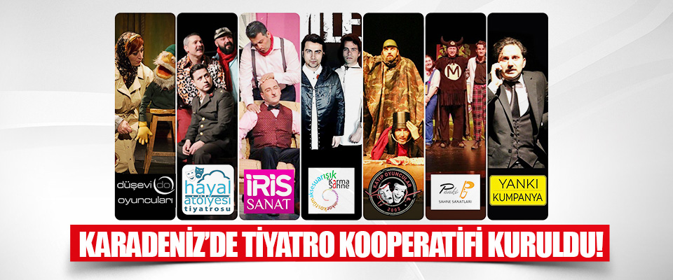 Karadeniz'de Tiyatro Kooperatifi Kuruldu!