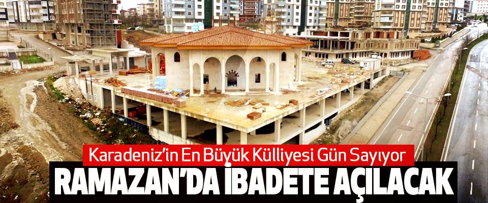 Karadeniz'in En Büyük Külliyesi Gün Sayıyor