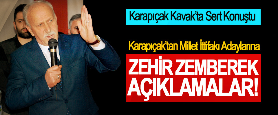 Karapıçak'tan Millet İttifakı Adaylarına Zehir Zemberek Açıklamalar