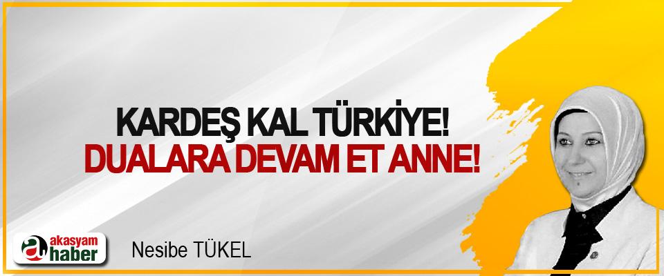 Kardeş kal Türkiye! Dualara devam et anne!