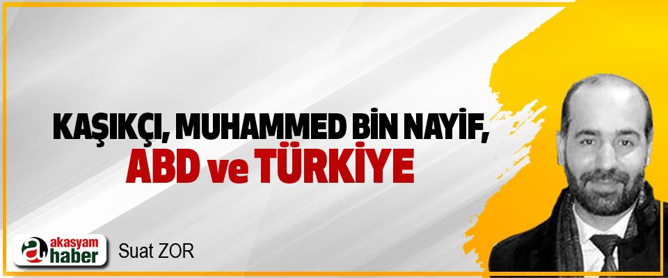 Kaşıkçı, Muhammed Bin Nayif, ABD Ve Türkiye