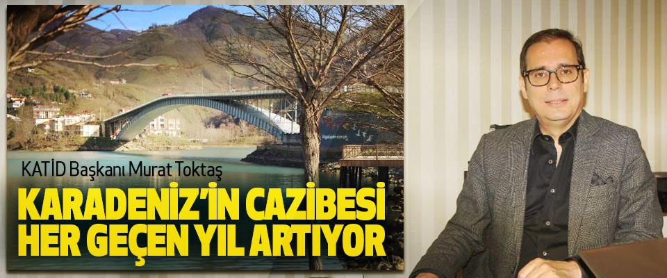 KATİD Başkanı Murat Toktaş: Karadeniz'in Cazibesi Her Geçen Yıl Artıyor