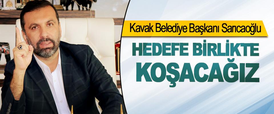 Kavak Belediye Başkanı İbrahim Sarıcaoğlu: Hedefe Birlikte Koşacağız
