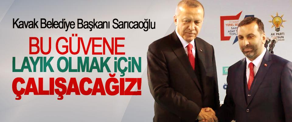 Kavak Belediye Başkanı Sarıcaoğlu: Bu güvene layık olmak için çalışacağız!