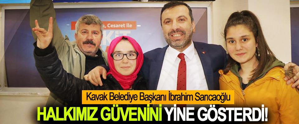Kavak Belediye Başkanı İbrahim Sarıcaoğlu;  Halkımız güvenini yine gösterdi!
