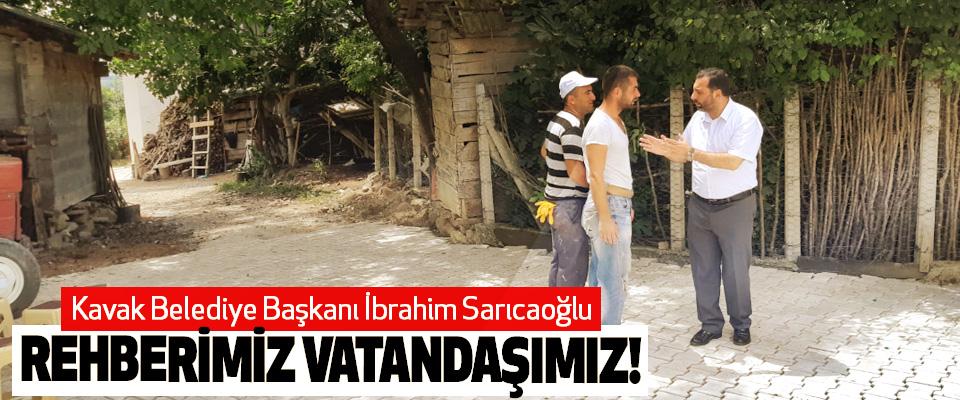 Kavak Belediye Başkanı İbrahim Sarıcaoğlu; Rehberimiz vatandaşımız!