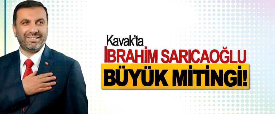 Kavak'ta İbrahim Sarıcaoğlu büyük mitingi!