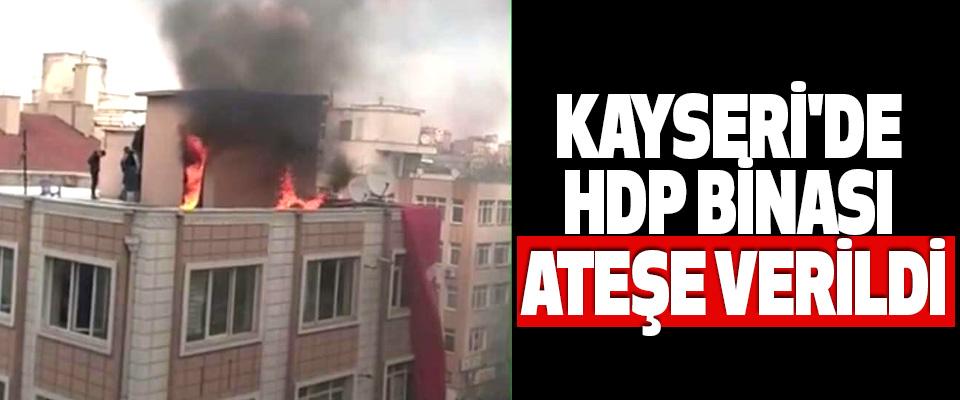 Kayseri'de Hdp Binası Ateşe Verildi