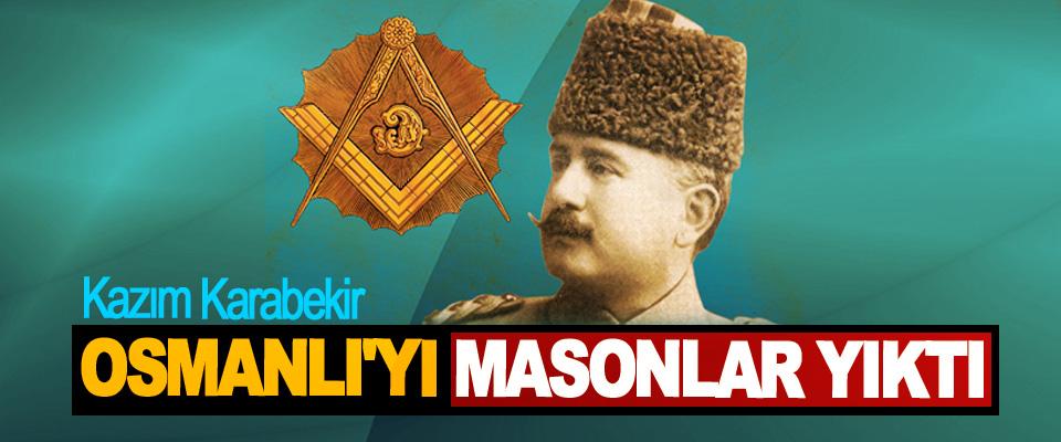 Kazım Karabekir: Osmanlı'yı Masonlar Yıktı