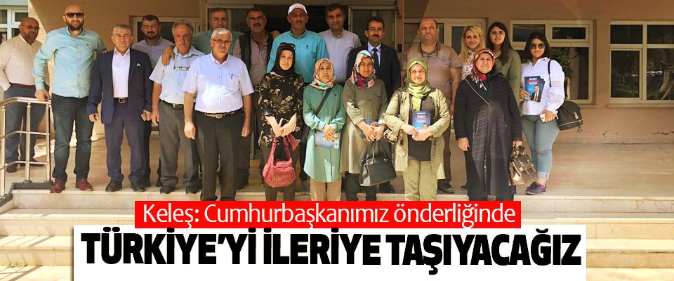 Keleş: Cumhurbaşkanımız önderliğinde Türkiye'yi İleriye Taşıyacağız